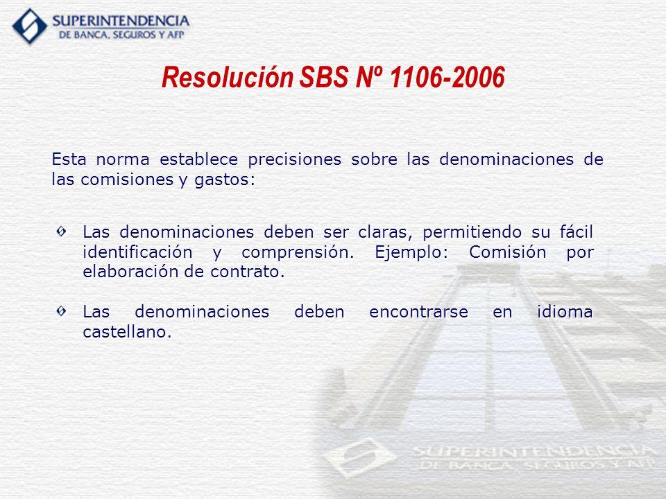 Esta norma establece precisiones sobre las denominaciones de las comisiones y gastos: Resolución SBS Nº 1106-2006 Las denominaciones deben ser claras,