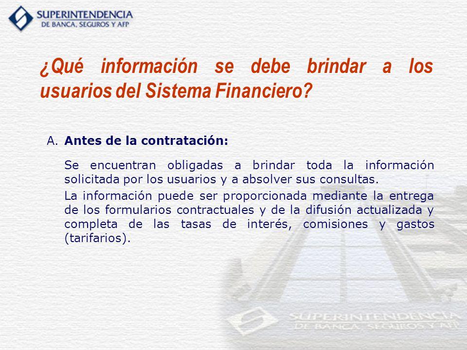 ¿Qué información se debe brindar a los usuarios del Sistema Financiero? A.Antes de la contratación: Se encuentran obligadas a brindar toda la informac