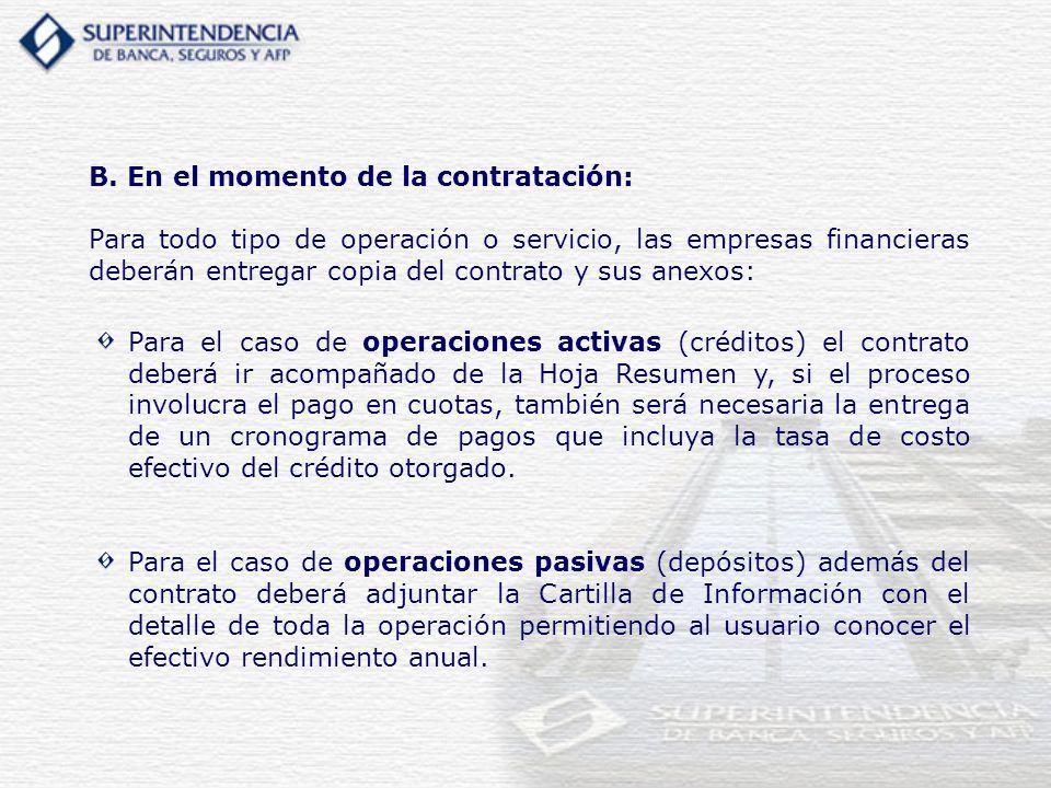 B. En el momento de la contratación: Para todo tipo de operación o servicio, las empresas financieras deberán entregar copia del contrato y sus anexos