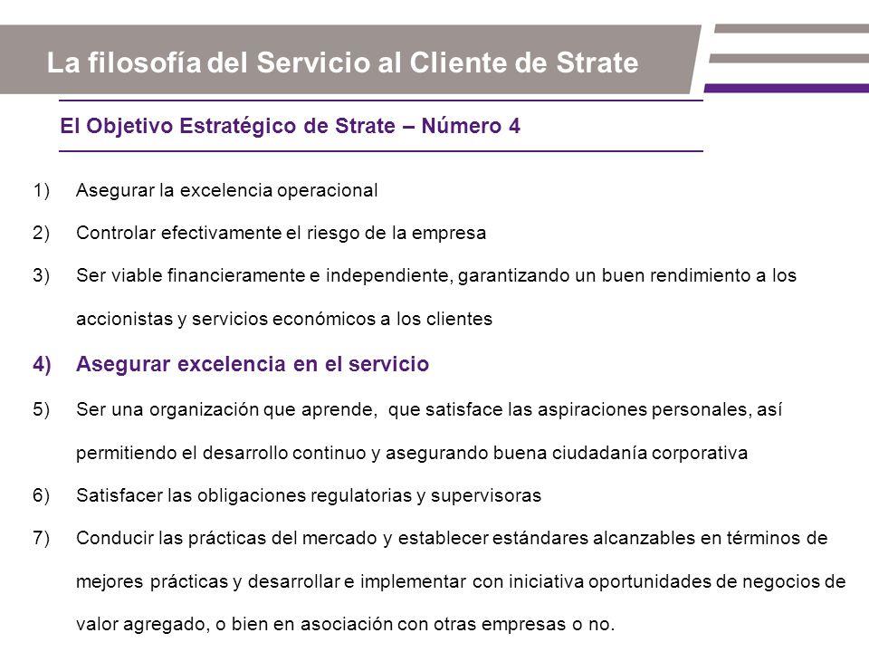 Objetivo: Conseguir Excelencia en el Servicio Filosofía al Servicio del Cliente Ofrecer un servicio independiente, superior y sostenible a todos los usuarios y clientes internos y externos de los productos y servicios ofrecidos por Strate.