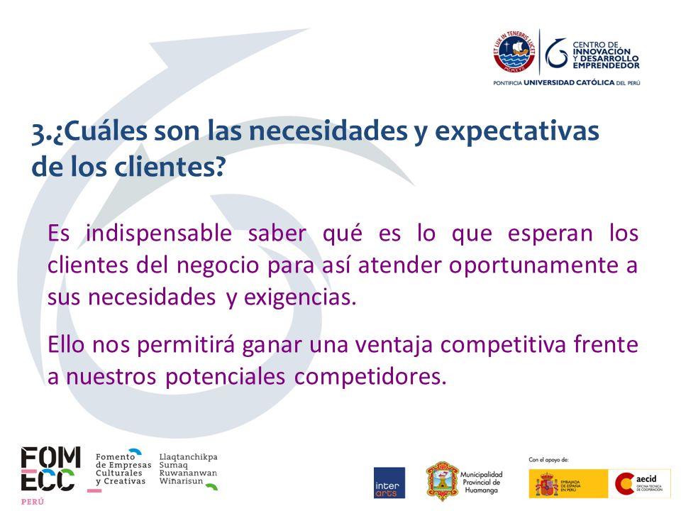 3.¿Cuáles son las necesidades y expectativas de los clientes.