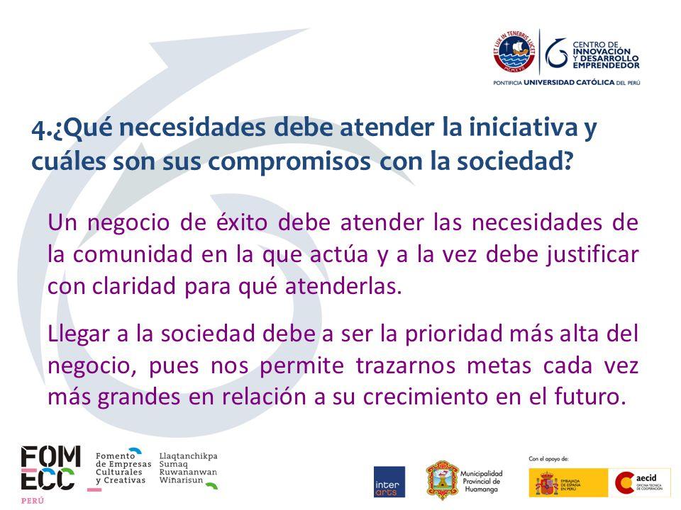 4.¿Qué necesidades debe atender la iniciativa y cuáles son sus compromisos con la sociedad.