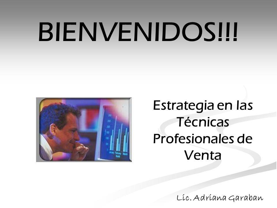 Estrategia en las Técnicas Profesionales de Venta BIENVENIDOS!!! Lic. Adriana Garaban