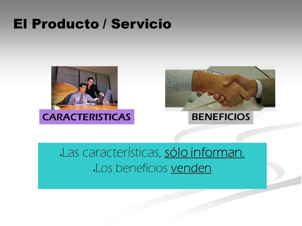 El Producto / Servicio Las características, sólo informan. Los beneficios venden CARACTERISTICAS BENEFICIOS