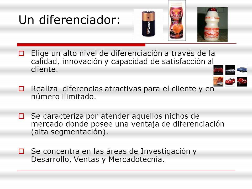 Un diferenciador: Elige un alto nivel de diferenciación a través de la calidad, innovación y capacidad de satisfacción al cliente. Realiza diferencias