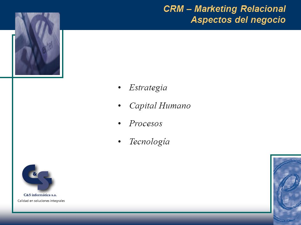 Estrategia Capital Humano Procesos Tecnología CRM – Marketing Relacional Aspectos del negocio