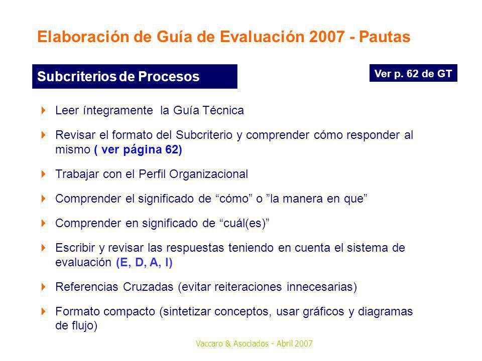 Vaccaro & Asociados - Abril 2007 Elaboración de Guía de Evaluación 2007 - Pautas Leer íntegramente la Guía Técnica Revisar el formato del Subcriterio