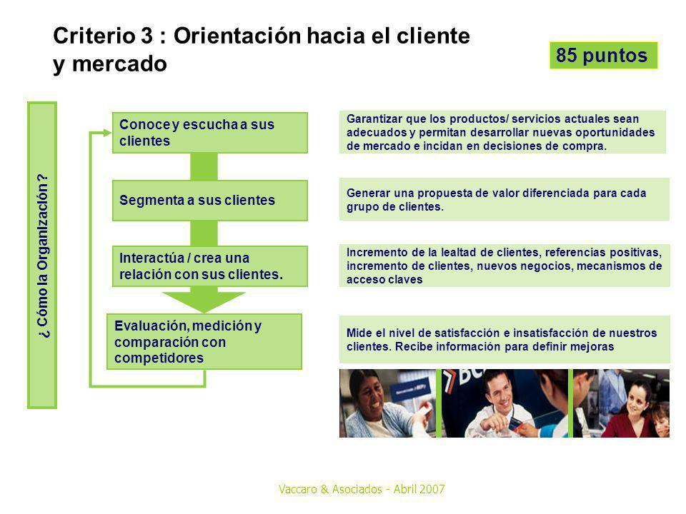 Vaccaro & Asociados - Abril 2007 Criterio 3 : Orientación hacia el cliente y mercado Garantizar que los productos/ servicios actuales sean adecuados y