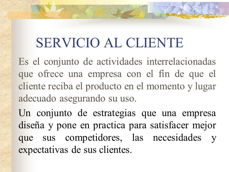 SERVICIO AL CLIENTE Es el conjunto de actividades interrelacionadas que ofrece una empresa con el fín de que el cliente reciba el producto en el momen