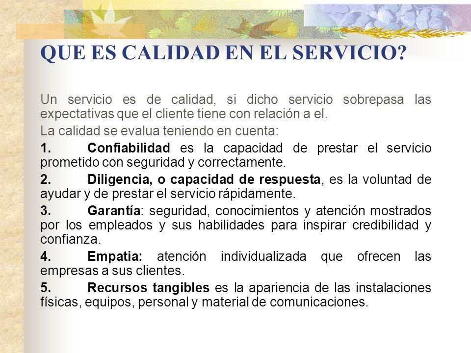 QUE ES CALIDAD EN EL SERVICIO? Un servicio es de calidad, si dicho servicio sobrepasa las expectativas que el cliente tiene con relación a el. La cali