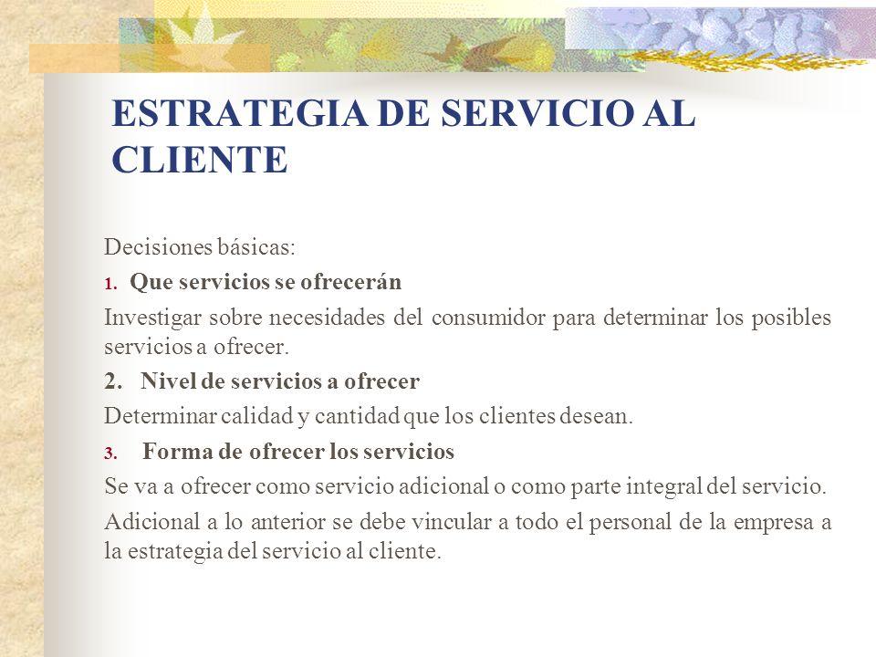 Decisiones básicas: 1. Que servicios se ofrecerán Investigar sobre necesidades del consumidor para determinar los posibles servicios a ofrecer. 2. Niv