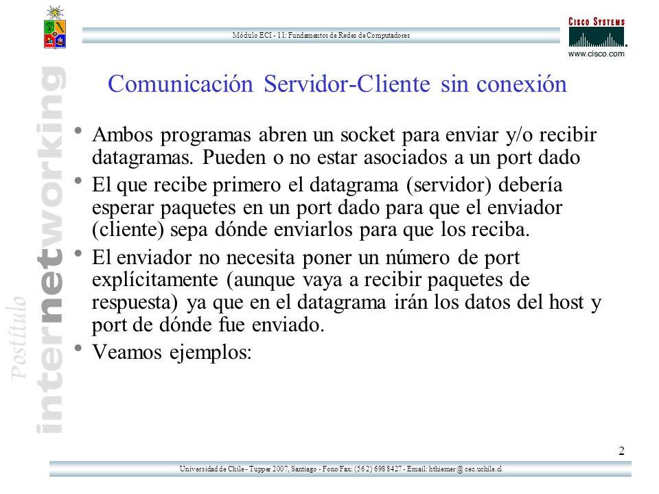 Universidad de Chile - Tupper 2007, Santiago - Fono/Fax: (56 2) 698 8427 - Email: hthiemer @ cec.uchile.cl Módulo ECI - 11: Fundamentos de Redes de Computadores 13 Un ej: Un objeto remoto que contiene un número (3 el cliente) //el archivo del cliente import java.rmi*; import java.rmi.server.*; class ClienteNumero { public static void main(String args[]) { try { Numero N = (Numero) Naming.lookup( // +args[0]+ /elNumero ); System.out.println( El numero vale ahora +N.getNumero(); } catch( Exception e) {} } Notar que el cliente sólo conoce al objeto remoto por su interfaz.