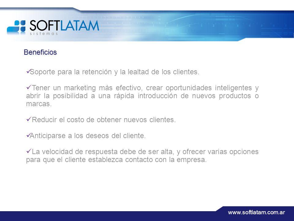 www.softlatam.com.ar Beneficios Soporte para la retención y la lealtad de los clientes.