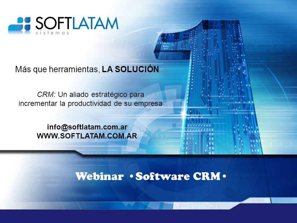 Más que herramientas, LA SOLUCIÓN Webinar Software CRM CRM: Un aliado estratégico para incrementar la productividad de su empresa info@softlatam.com.ar WWW.SOFTLATAM.COM.AR