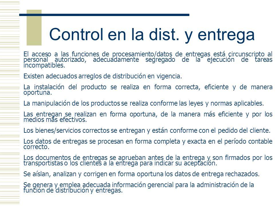 Control en la dist. y entrega El acceso a las funciones de procesamiento/datos de entregas está circunscripto al personal autorizado, adecuadamente se