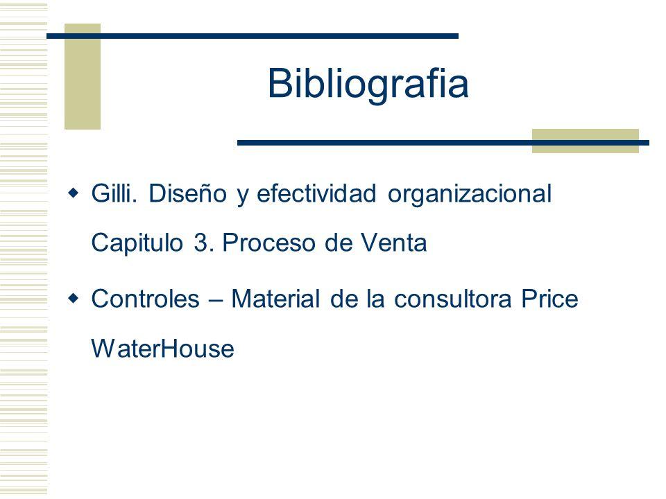 Bibliografia Gilli. Diseño y efectividad organizacional Capitulo 3. Proceso de Venta Controles – Material de la consultora Price WaterHouse
