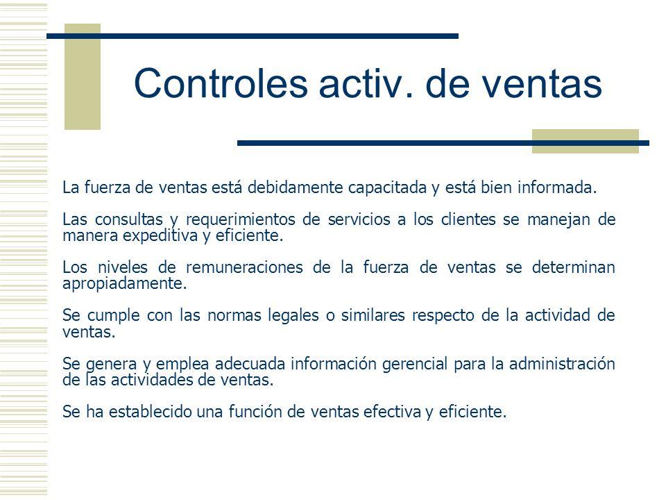 Controles activ. de ventas La fuerza de ventas está debidamente capacitada y está bien informada. Las consultas y requerimientos de servicios a los cl