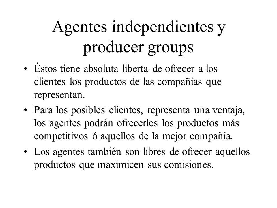 Agentes independientes y producer groups Éstos tiene absoluta liberta de ofrecer a los clientes los productos de las compañías que representan.