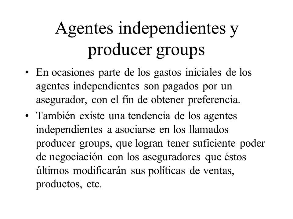 Agentes independientes y producer groups En ocasiones parte de los gastos iniciales de los agentes independientes son pagados por un asegurador, con el fin de obtener preferencia.