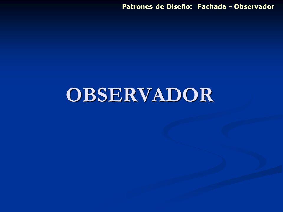 OBSERVADOR Patrones de Diseño: Fachada - Observador