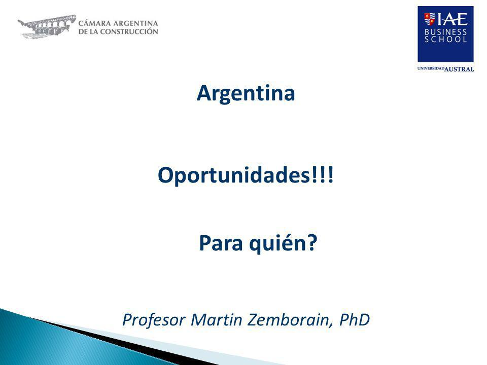 Argentina Oportunidades!!! Para quién? Profesor Martin Zemborain, PhD