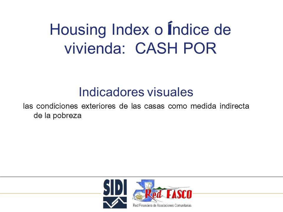 SOLIDARITE INTERNATIONALE POUR LE DEVELOPPEMENT ET LINVESTISSEMENT Housing Index o Í ndice de vivienda: CASH POR Indicadores visuales las condiciones