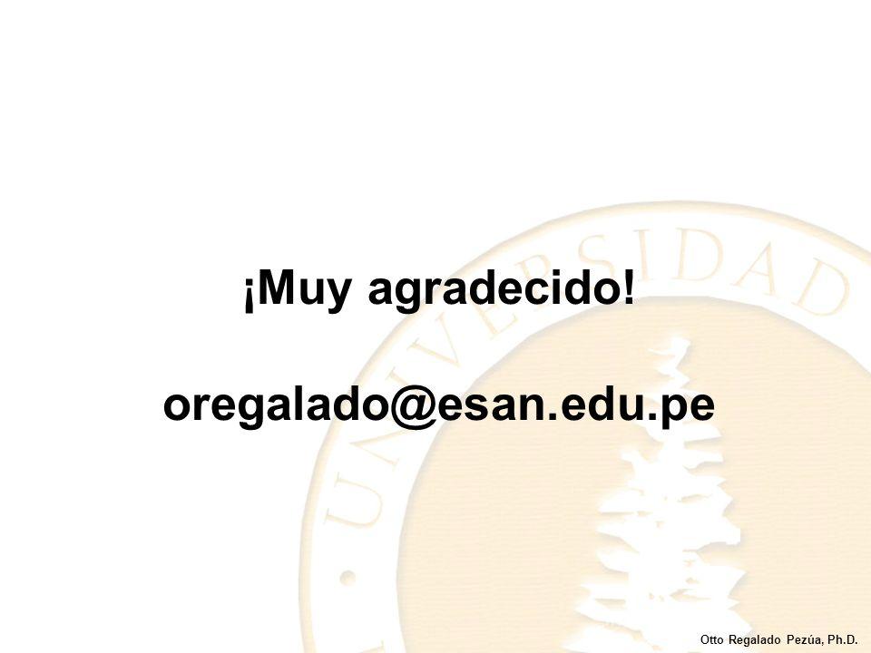 ¡Muy agradecido! oregalado@esan.edu.pe Otto Regalado Pezúa, Ph.D.