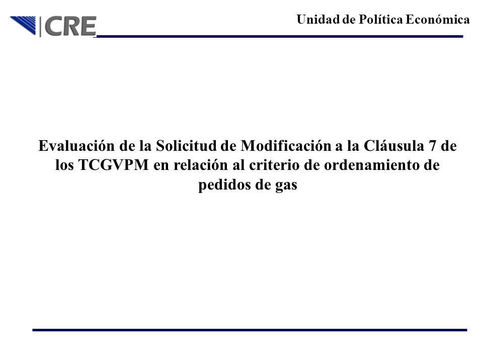Unidad de Política Económica Evaluación de la Solicitud de Modificación a la Cláusula 7 de los TCGVPM en relación al criterio de ordenamiento de pedid