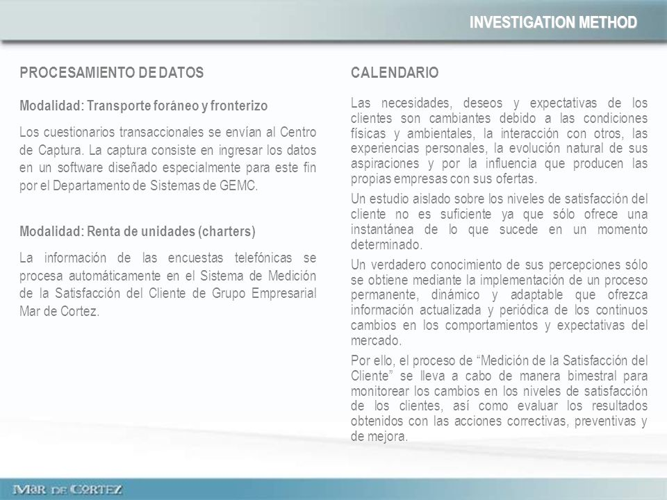 INVESTIGATION METHOD PROCESAMIENTO DE DATOS Modalidad: Transporte foráneo y fronterizo Los cuestionarios transaccionales se envían al Centro de Captura.