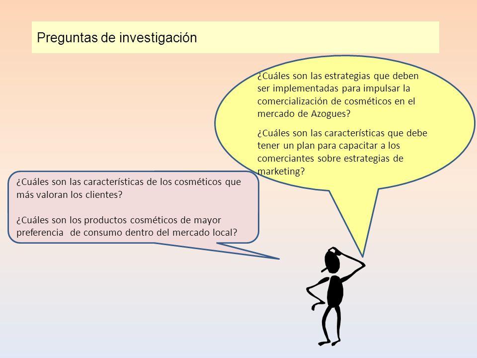 Preguntas de investigación ¿Cuáles son las características de los cosméticos que más valoran los clientes? ¿Cuáles son los productos cosméticos de may