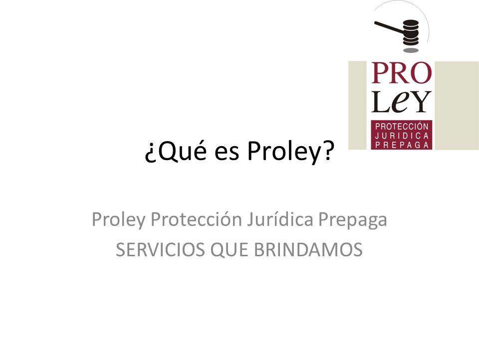 ¿Qué es Proley? Proley Protección Jurídica Prepaga SERVICIOS QUE BRINDAMOS