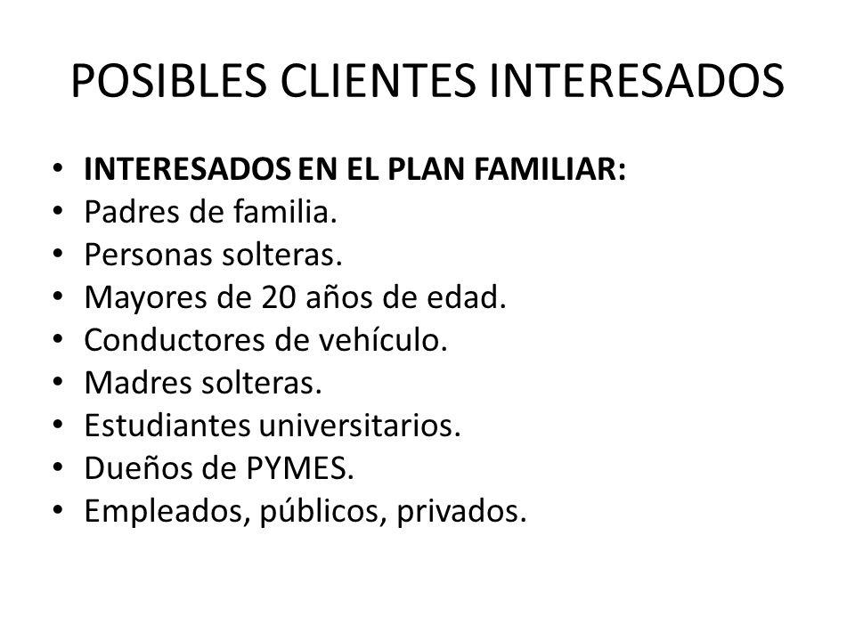POSIBLES CLIENTES INTERESADOS INTERESADOS EN EL PLAN FAMILIAR: Padres de familia. Personas solteras. Mayores de 20 años de edad. Conductores de vehícu