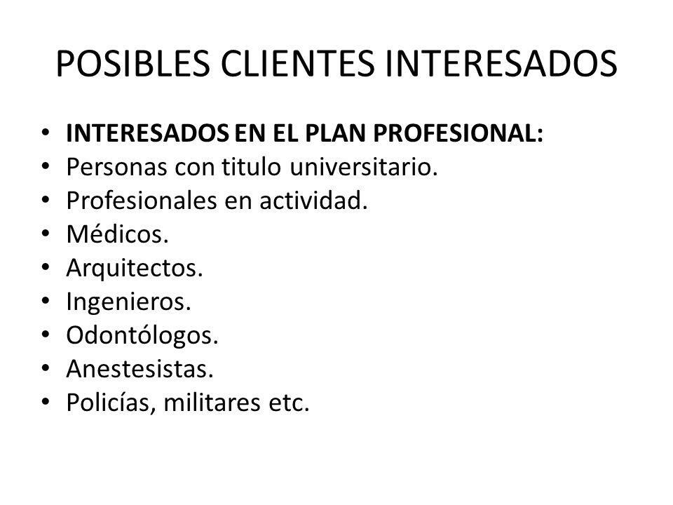 POSIBLES CLIENTES INTERESADOS INTERESADOS EN EL PLAN PROFESIONAL: Personas con titulo universitario. Profesionales en actividad. Médicos. Arquitectos.