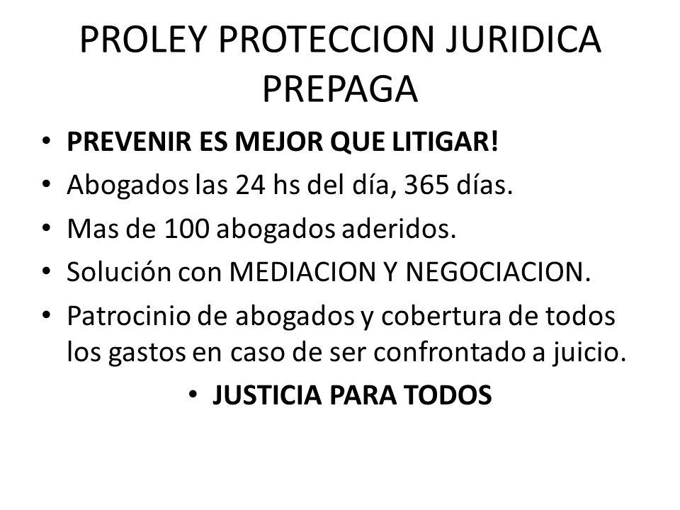 PROLEY PROTECCION JURIDICA PREPAGA PREVENIR ES MEJOR QUE LITIGAR! Abogados las 24 hs del día, 365 días. Mas de 100 abogados aderidos. Solución con MED