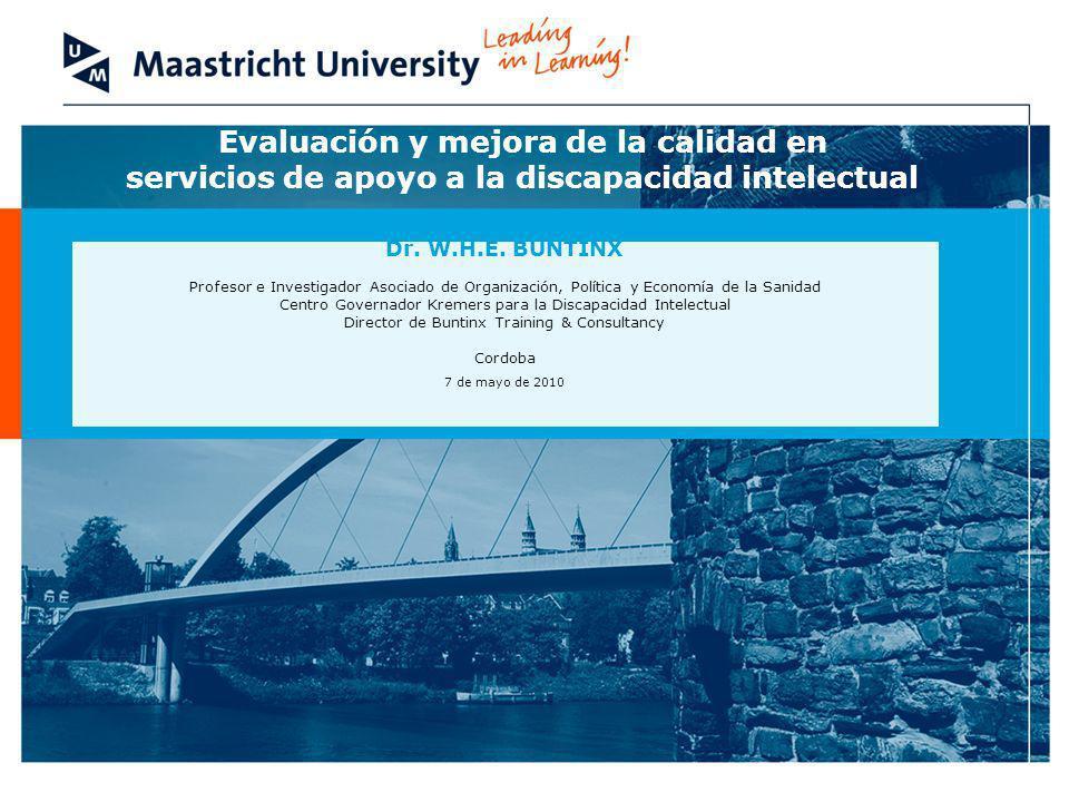Evaluación y mejora de la calidad en servicios de apoyo a la discapacidad intelectual Dr. W.H.E. BUNTINX Profesor e Investigador Asociado de Organizac