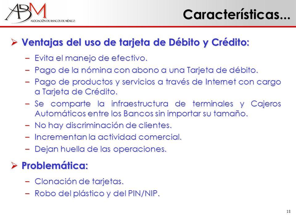 18 Ventajas del uso de tarjeta de Débito y Crédito: Ventajas del uso de tarjeta de Débito y Crédito: –Evita el manejo de efectivo. –Pago de la nómina