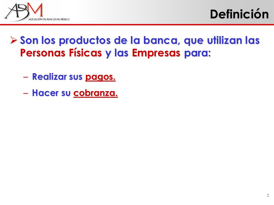 2 Definición Son los productos de la banca, que utilizan las Personas Físicas y las Empresas para: Son los productos de la banca, que utilizan las Per