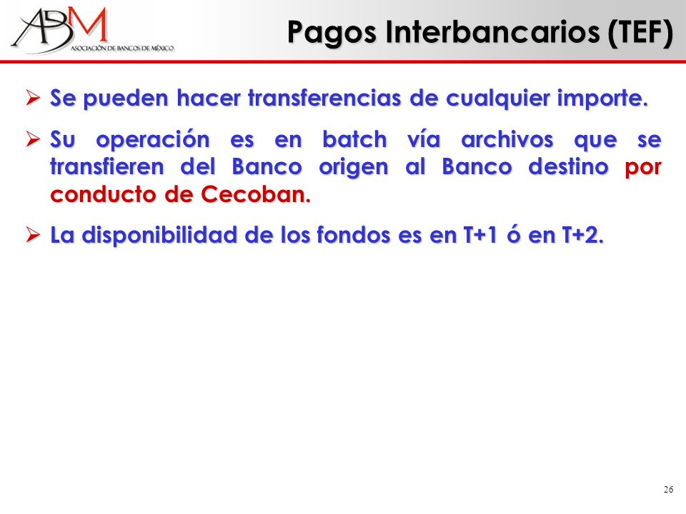 26 Pagos Interbancarios (TEF) Se pueden hacer transferencias de cualquier importe. Se pueden hacer transferencias de cualquier importe. Su operación e