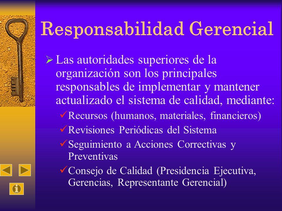 Responsabilidad Gerencial Las autoridades superiores de la organización son los principales responsables de implementar y mantener actualizado el sist