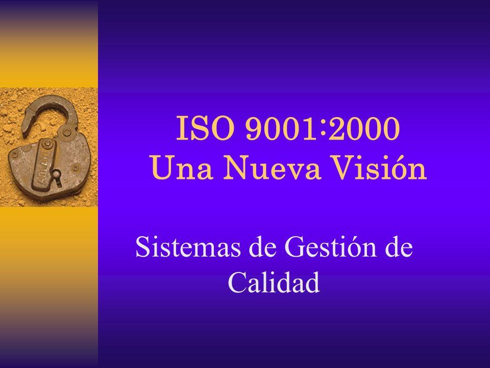 ISO 9001:2000 Una Nueva Visión Sistemas de Gestión de Calidad