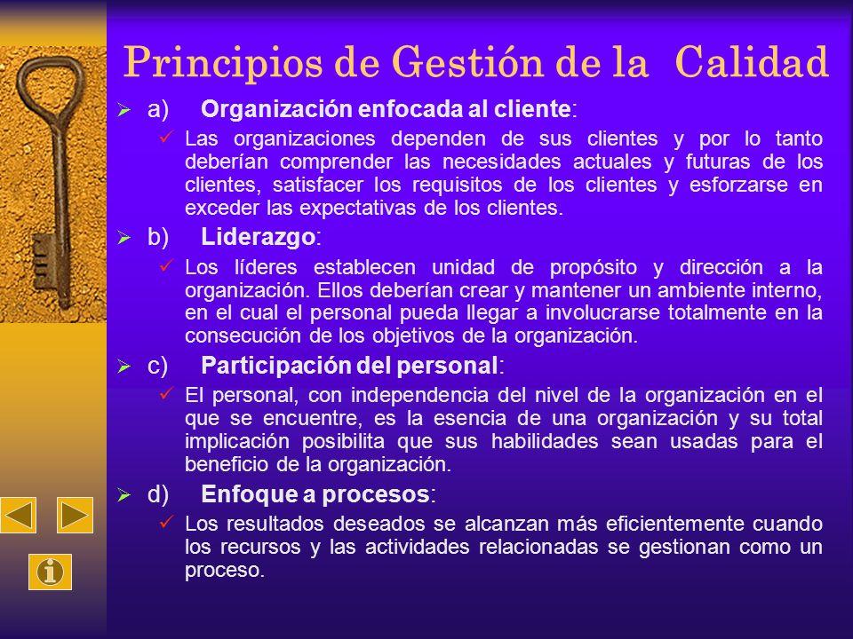 Principios de Gestión de la Calidad a)Organización enfocada al cliente: Las organizaciones dependen de sus clientes y por lo tanto deberían comprender