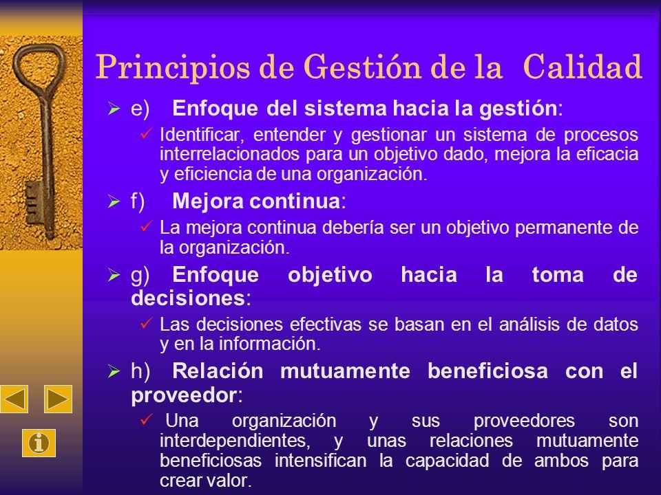 Principios de Gestión de la Calidad e)Enfoque del sistema hacia la gestión: Identificar, entender y gestionar un sistema de procesos interrelacionados