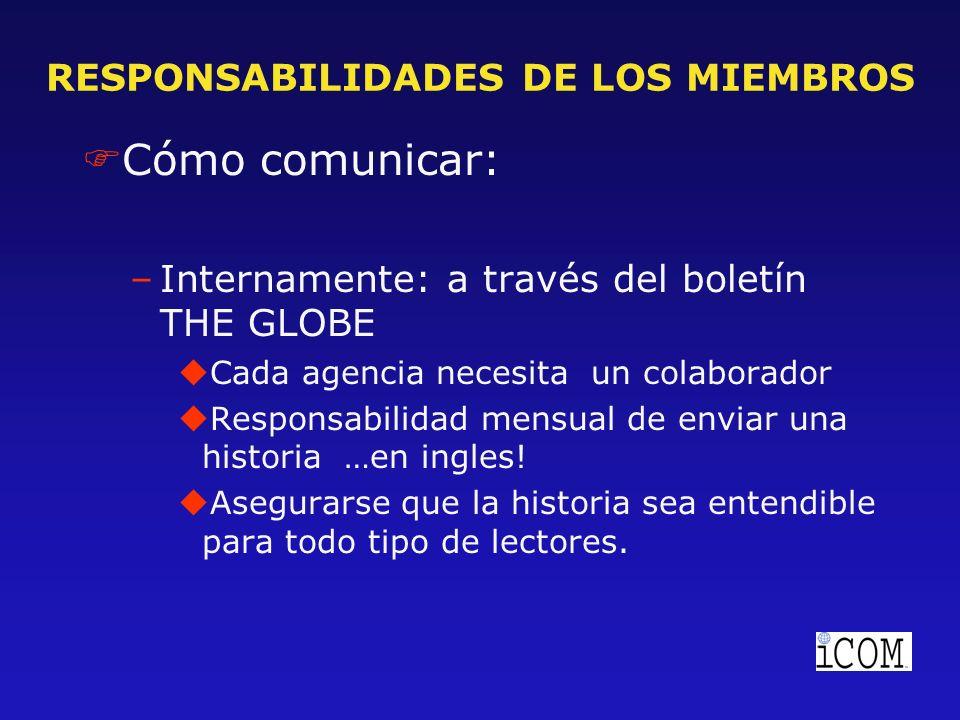 RESPONSABILIDADES DE LOS MIEMBROS FCómo comunicar: –Internamente: a través del boletín THE GLOBE uCada agencia necesita un colaborador uResponsabilidad mensual de enviar una historia …en ingles.