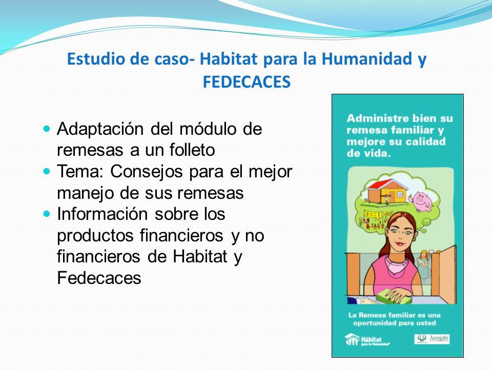 Estudio de caso- Habitat para la Humanidad y FEDECACES Adaptación del módulo de remesas a un folleto Tema: Consejos para el mejor manejo de sus remesa