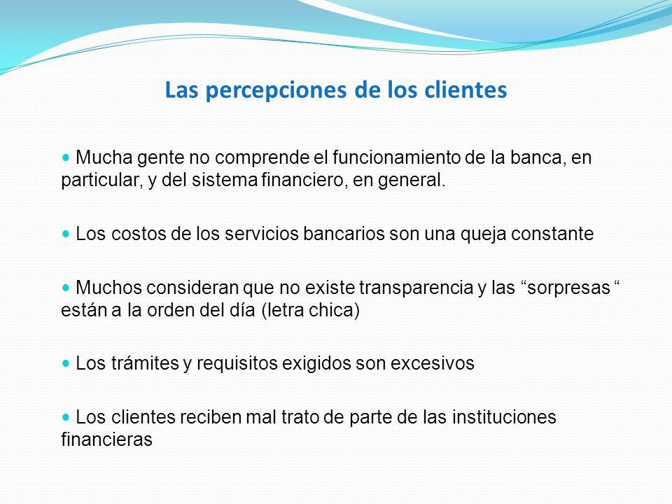 Las percepciones de los clientes Mucha gente no comprende el funcionamiento de la banca, en particular, y del sistema financiero, en general. Los cost