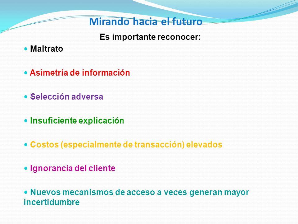 Mirando hacia el futuro Es importante reconocer: Maltrato Asimetría de información Selección adversa Insuficiente explicación Costos (especialmente de