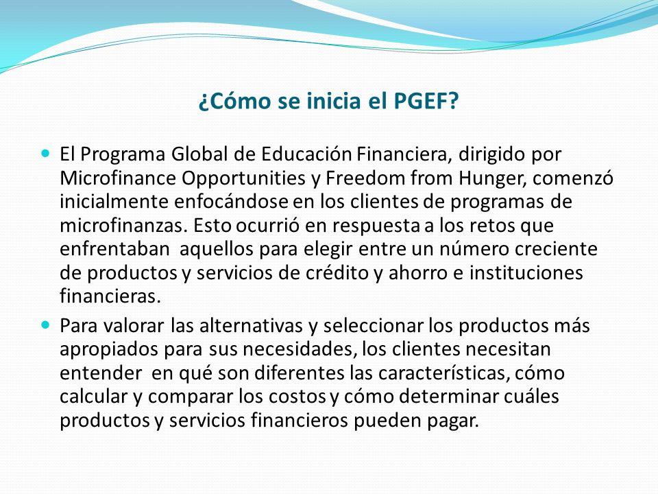 ¿Cómo se inicia el PGEF? El Programa Global de Educación Financiera, dirigido por Microfinance Opportunities y Freedom from Hunger, comenzó inicialmen
