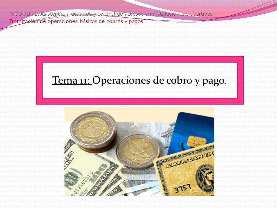 MÓDULO 1: Asistencia a usuarios y control de accesos en instalaciones deportivas. Tramitación de operaciones básicas de cobros y pagos. Tema 10: El tr