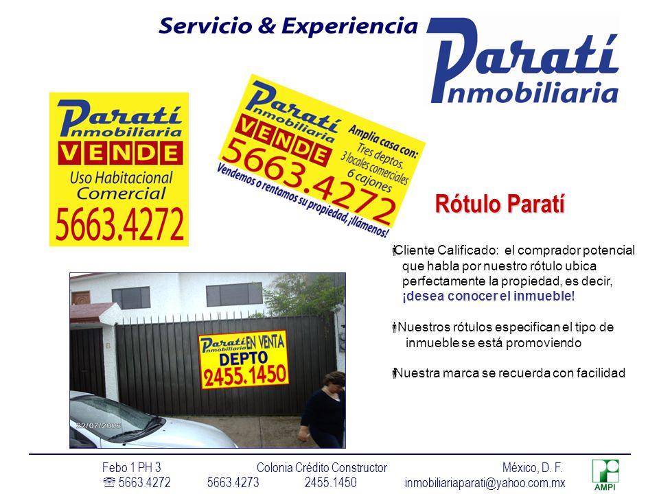Rótulo Paratí Cliente Calificado: el comprador potencial que habla por nuestro rótulo ubica perfectamente la propiedad, es decir, ¡desea conocer el inmueble.