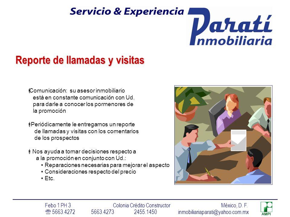 Reporte de llamadas y visitas Comunicación: su asesor inmobiliario está en constante comunicación con Ud.
